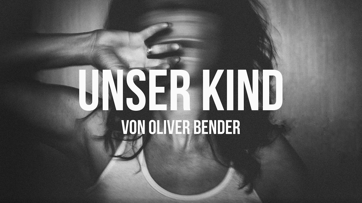 Unser Kind von Oliver Bender: Mein erster Kurzfilm und wie es dazu kam